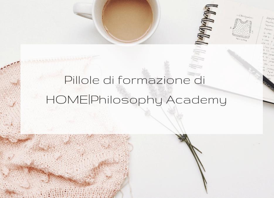 NON SMETTIAMO MAI DI IMPARARE GRAZIE ALLE PILLOLE DI FORMAZIONE DI HOME Philosophy Academy